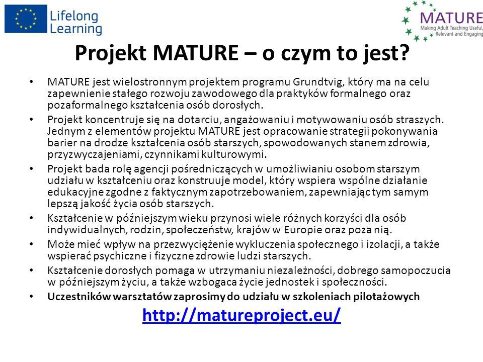 Projekt MATURE – o czym to jest? MATURE jest wielostronnym projektem programu Grundtvig, który ma na celu zapewnienie stałego rozwoju zawodowego dla p
