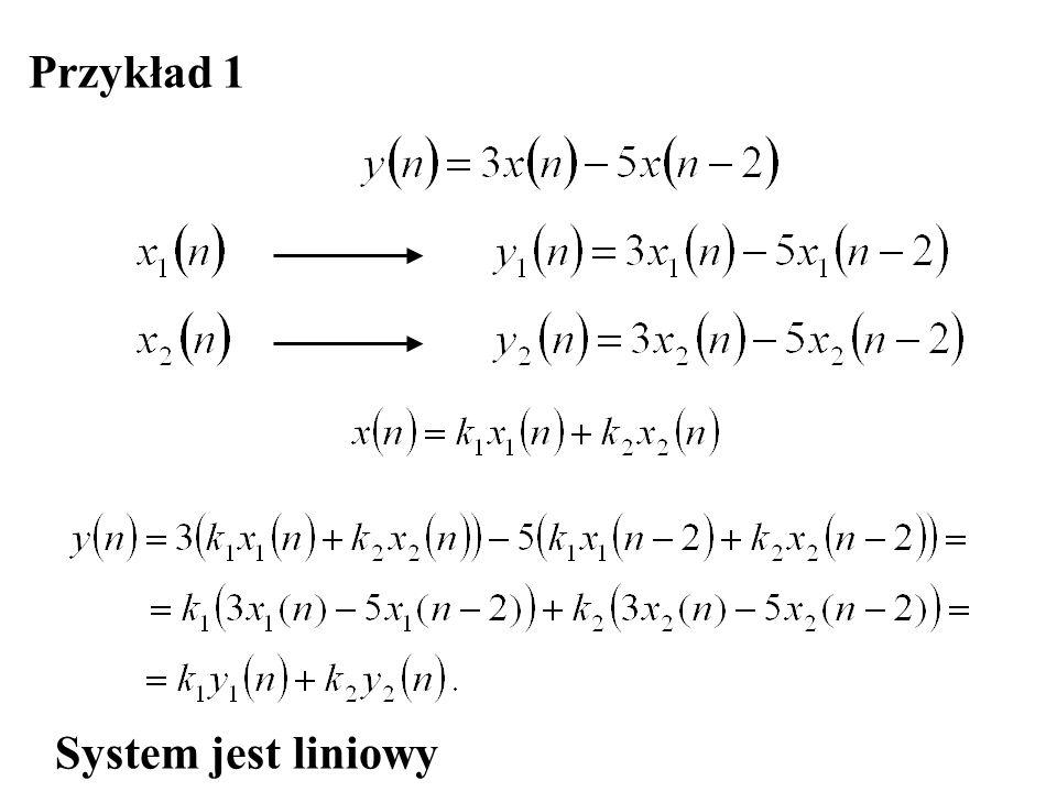 Przykład 1 System jest liniowy
