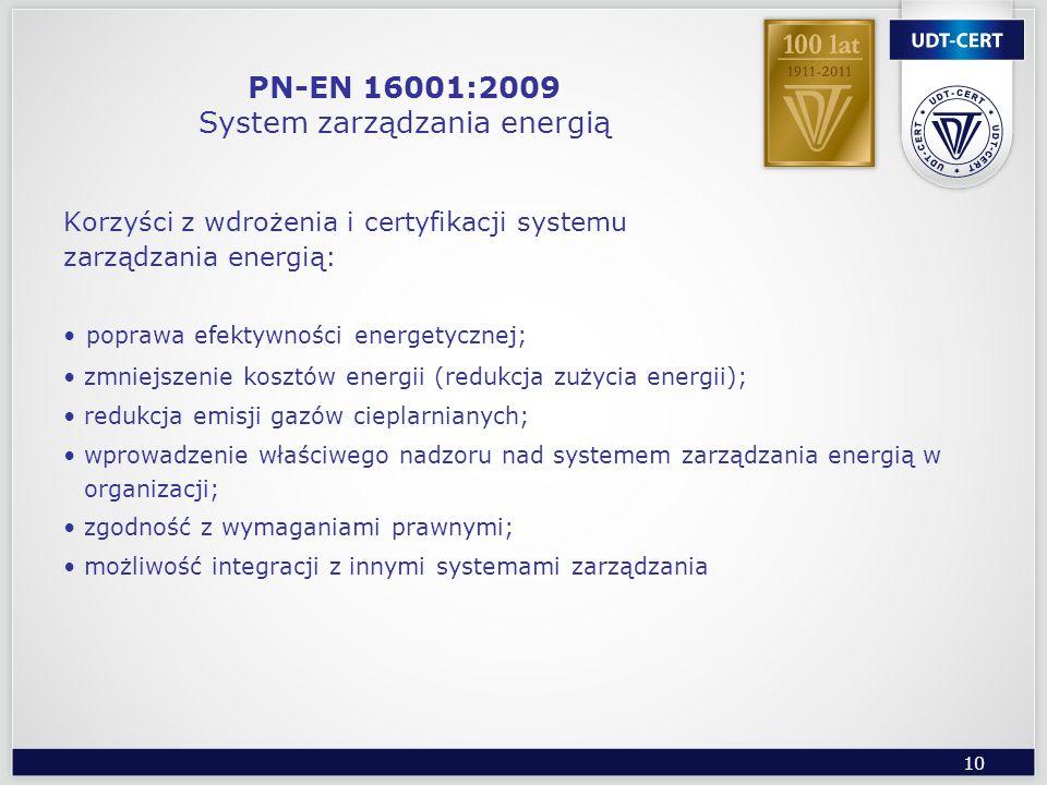 10 PN-EN 16001:2009 System zarządzania energią Korzyści z wdrożenia i certyfikacji systemu zarządzania energią: poprawa efektywności energetycznej; zm