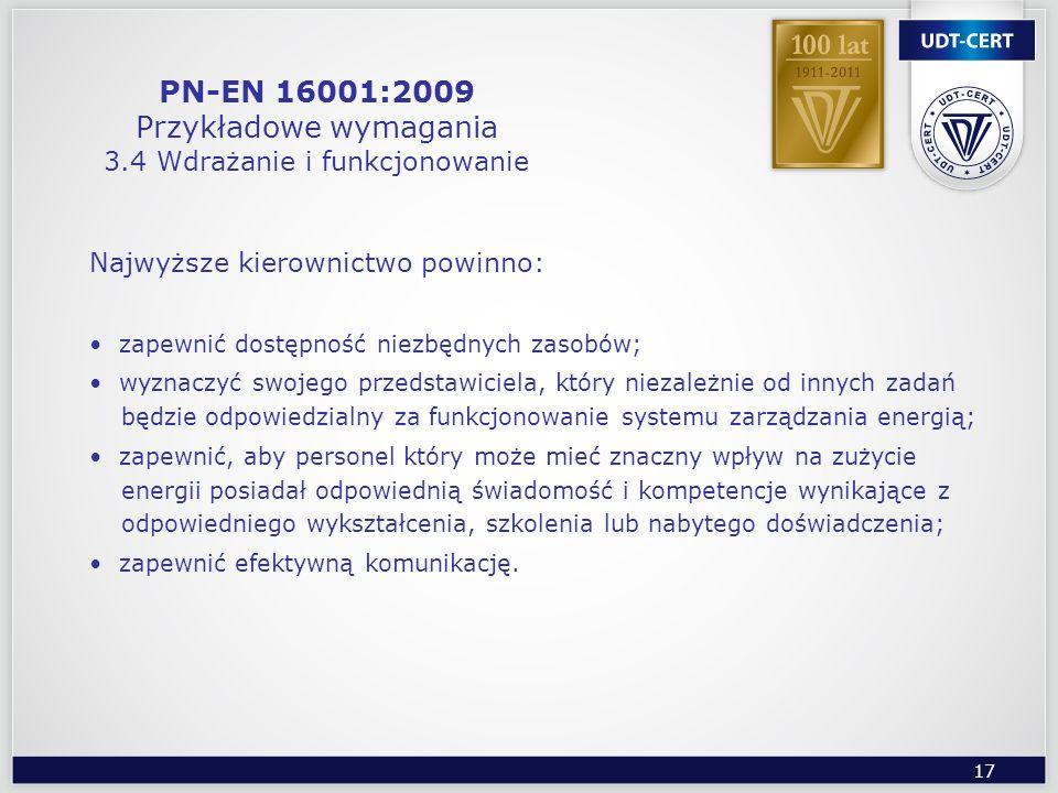 17 PN-EN 16001:2009 Przykładowe wymagania 3.4 Wdrażanie i funkcjonowanie Najwyższe kierownictwo powinno: zapewnić dostępność niezbędnych zasobów; wyzn