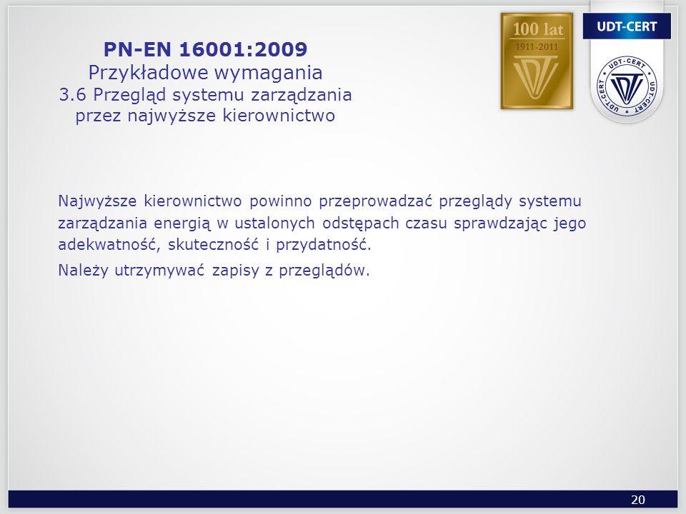 20 PN-EN 16001:2009 Przykładowe wymagania 3.6 Przegląd systemu zarządzania przez najwyższe kierownictwo Najwyższe kierownictwo powinno przeprowadzać p