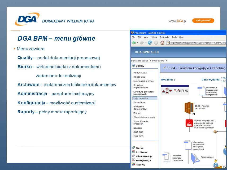 copyright (c) 2007 DGA S.A. | All rights reserved. Funkcjonalność DGA BPM – menu główne Menu zawiera Quality – portal dokumentacji procesowej Biurko –