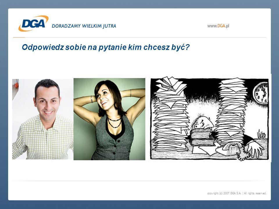 copyright (c) 2007 DGA S.A. | All rights reserved. Odpowiedz sobie na pytanie kim chcesz być?
