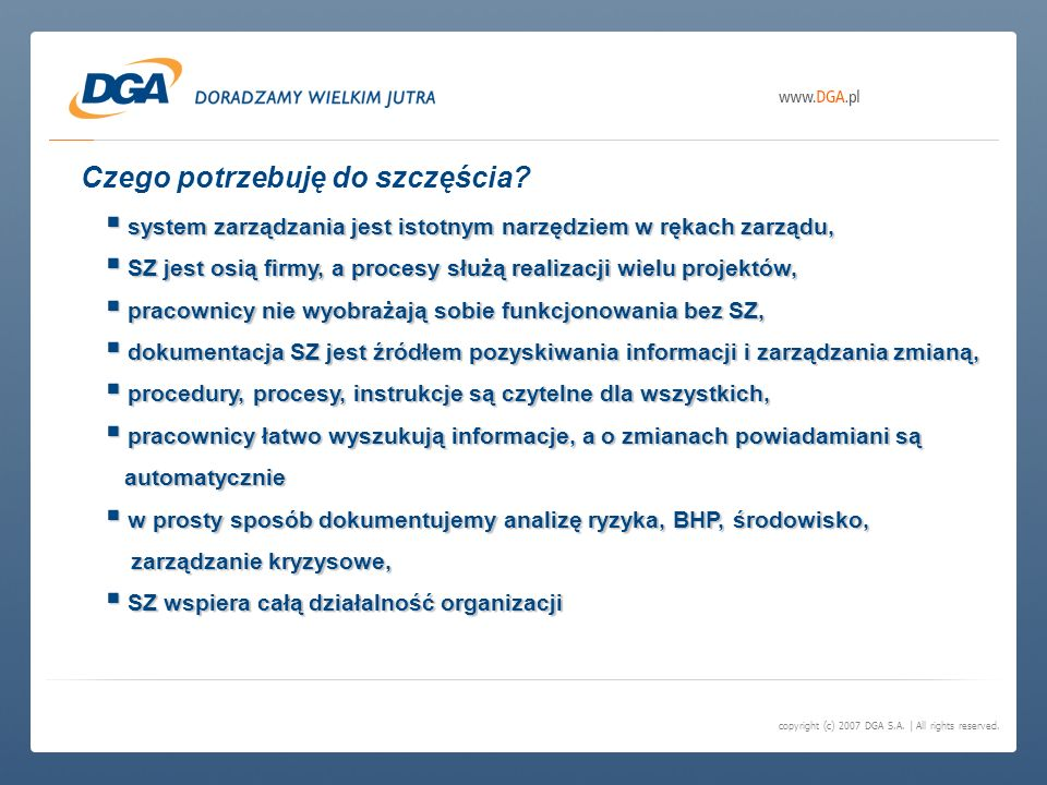 copyright (c) 2007 DGA S.A. | All rights reserved. Czego potrzebuję do szczęścia? system zarządzania jest istotnym narzędziem w rękach zarządu, system