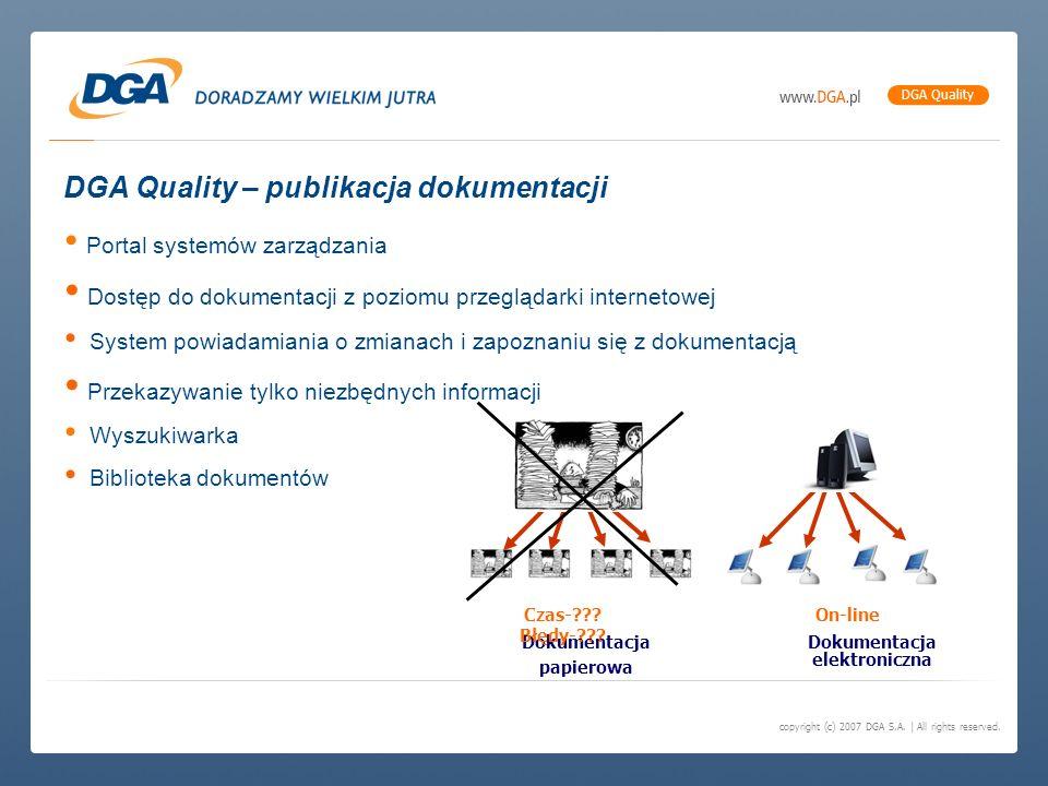 copyright (c) 2007 DGA S.A. | All rights reserved. DGA Quality DGA Quality – publikacja dokumentacji Portal systemów zarządzania Dostęp do dokumentacj