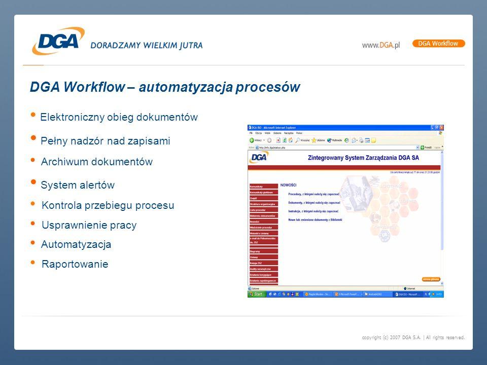 copyright (c) 2007 DGA S.A. | All rights reserved. DGA Workflow DGA Workflow – automatyzacja procesów Elektroniczny obieg dokumentów Pełny nadzór nad