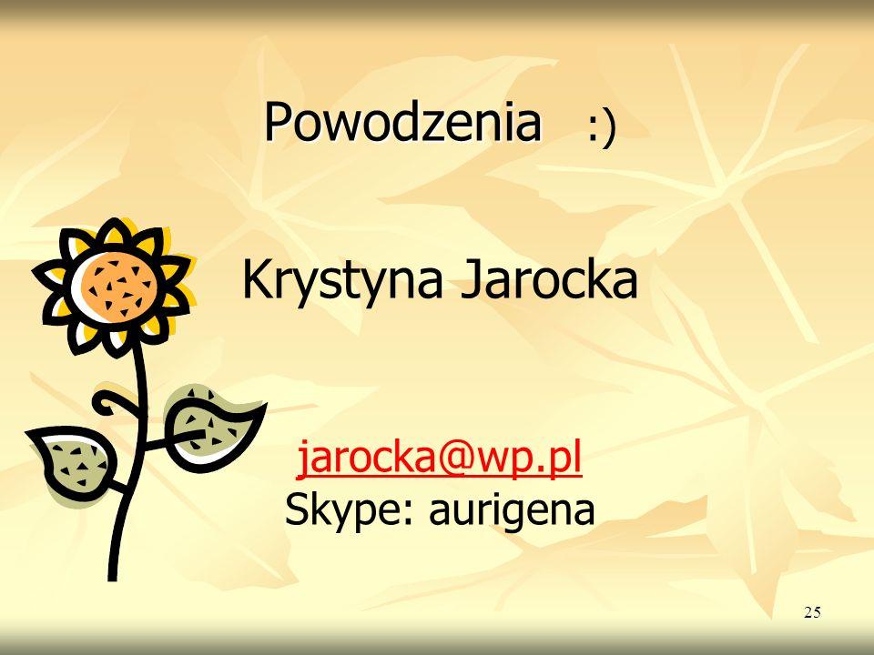 25 Powodzenia Powodzenia :) Krystyna Jarocka jarocka@wp.pl Skype: aurigena jarocka@wp.pl