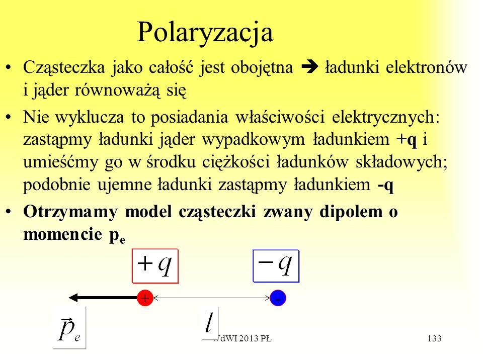 WdWI 2013 PŁ133 Polaryzacja Cząsteczka jako całość jest obojętna ładunki elektronów i jąder równoważą się +q -qNie wyklucza to posiadania właściwości