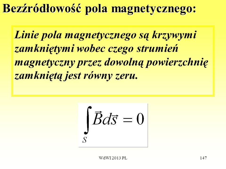 WdWI 2013 PŁ147 Bezźródłowość pola magnetycznego: Linie pola magnetycznego są krzywymi zamkniętymi wobec czego strumień magnetyczny przez dowolną powi