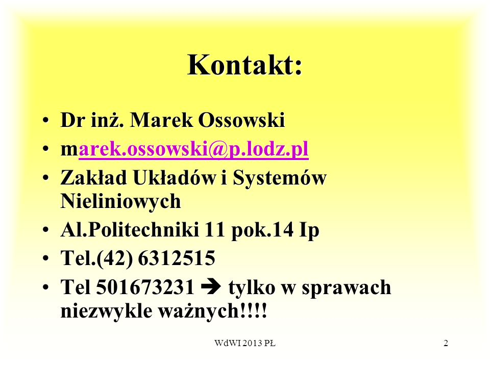 WdWI 2013 PŁ2 Kontakt: Dr inż. Marek OssowskiDr inż. Marek Ossowski marek.ossowski@p.lodz.plmarek.ossowski@p.lodz.plarek.ossowski@p.lodz.plarek.ossows