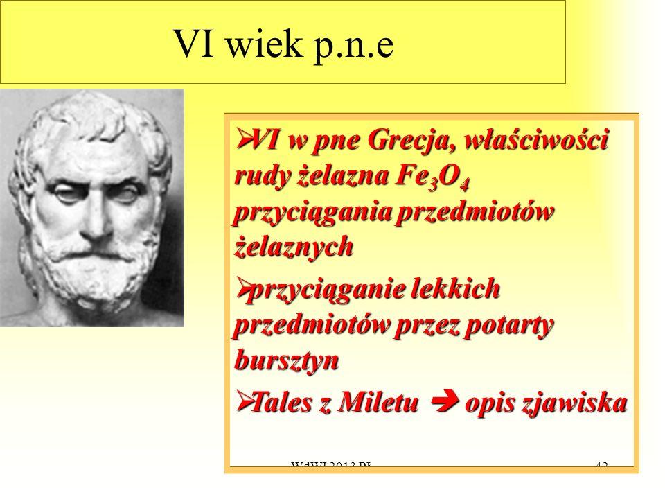WdWI 2013 PŁ42 VI wiek p.n.e VI VI w pne Grecja, właściwości rudy żelazna Fe 3 O 4 przyciągania przedmiotów żelaznych przyciąganie przyciąganie lekkic