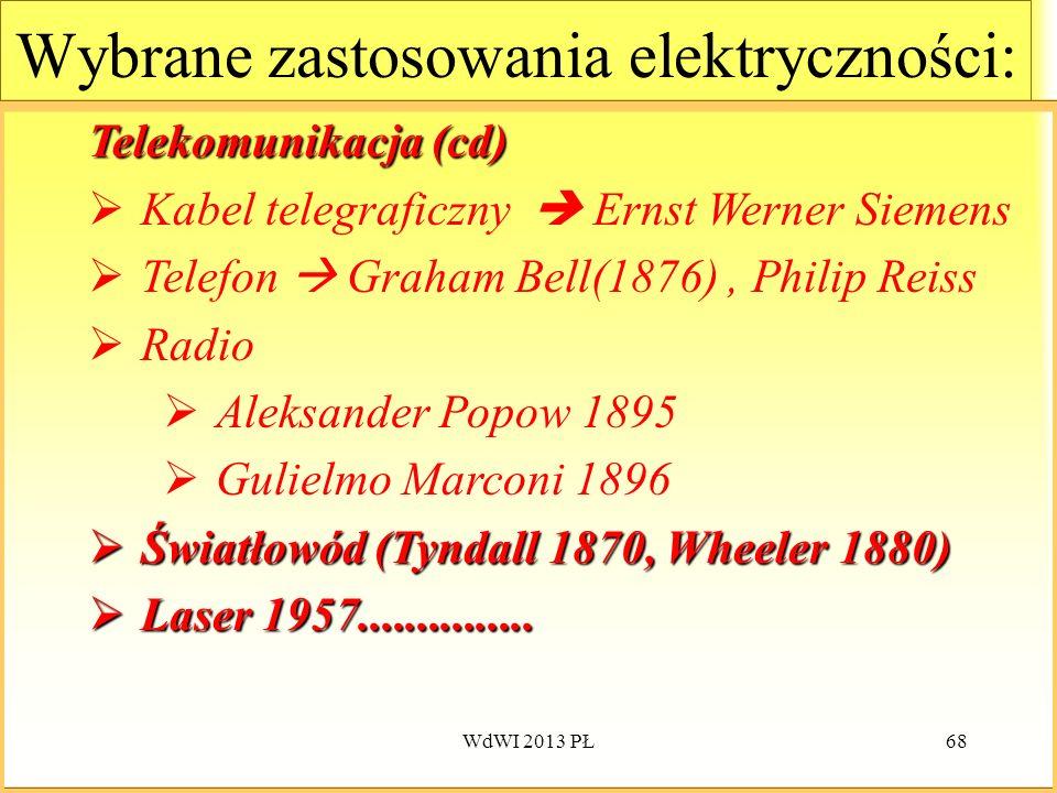 WdWI 2013 PŁ68 Wybrane zastosowania elektryczności: Telekomunikacja (cd) Kabel telegraficzny Ernst Werner Siemens Telefon Graham Bell(1876), Philip Re