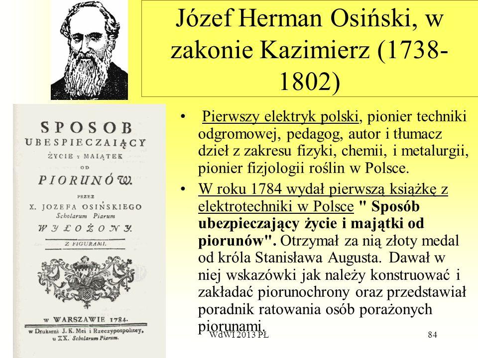 WdWI 2013 PŁ84 Józef Herman Osiński, w zakonie Kazimierz (1738- 1802) Pierwszy elektryk polski, pionier techniki odgromowej, pedagog, autor i tłumacz