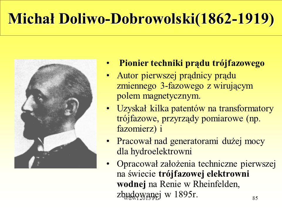 WdWI 2013 PŁ85 Michał Doliwo-Dobrowolski(1862-1919) Pionier techniki prądu trójfazowego Autor pierwszej prądnicy prądu zmiennego 3-fazowego z wirujący
