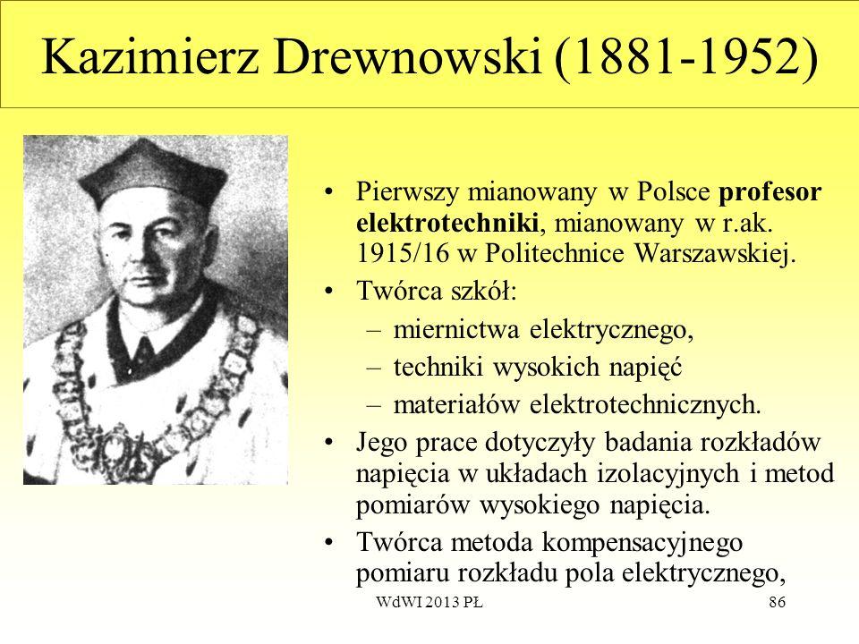 WdWI 2013 PŁ86 Kazimierz Drewnowski (1881-1952) Pierwszy mianowany w Polsce profesor elektrotechniki, mianowany w r.ak. 1915/16 w Politechnice Warszaw