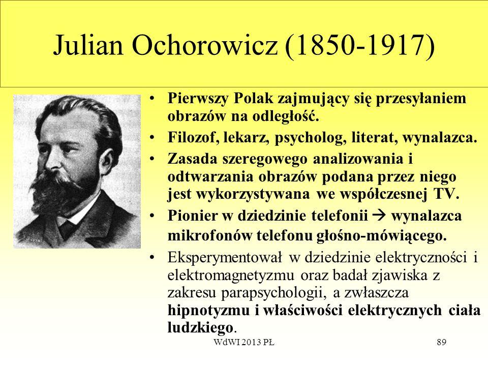 WdWI 2013 PŁ89 Julian Ochorowicz (1850-1917) Pierwszy Polak zajmujący się przesyłaniem obrazów na odległość. Filozof, lekarz, psycholog, literat, wyna