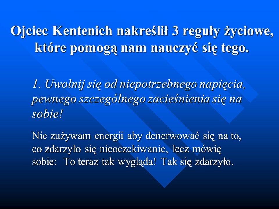 Ojciec Kentenich nakreślił 3 reguły życiowe, które pomogą nam nauczyć się tego. 1. Uwolnij się od niepotrzebnego napięcia, pewnego szczególnego zacieś
