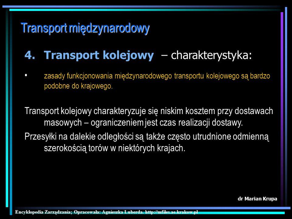 Transport międzynarodowy dr Marian Krupa 3.Transport samochodowy – charakterystyka: przedsiębiorstwa najczęściej korzystają z tego rodzaju transportu w celu przewiezienia towarów do sąsiedniego kraju.