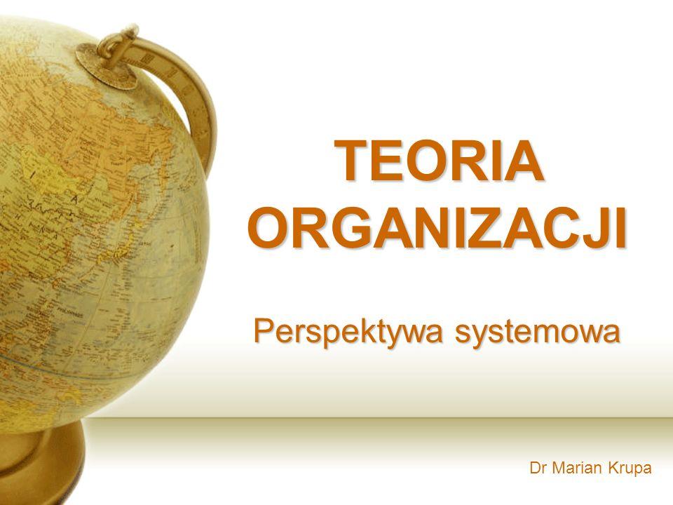 Dr Marian Krupa TEORIA ORGANIZACJI Perspektywa systemowa