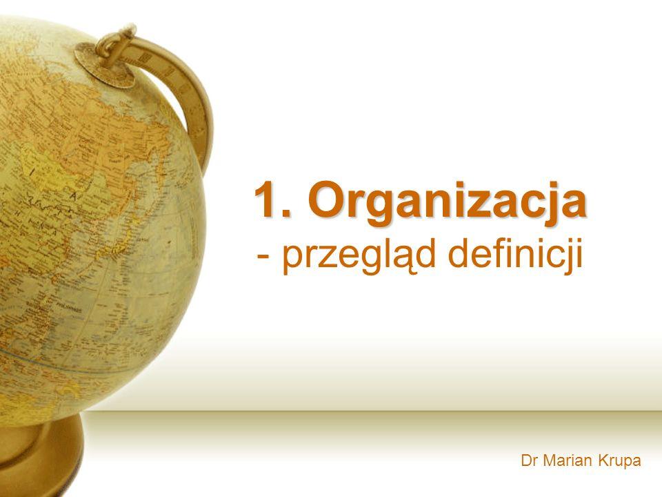 Dr Marian Krupa 1. Organizacja - przegląd definicji