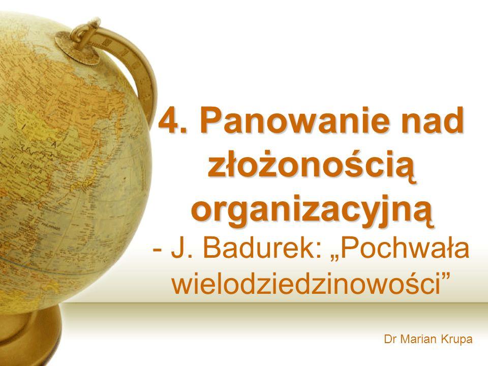 Dr Marian Krupa 4. Panowanie nad złożonością organizacyjną - J. Badurek: Pochwała wielodziedzinowości