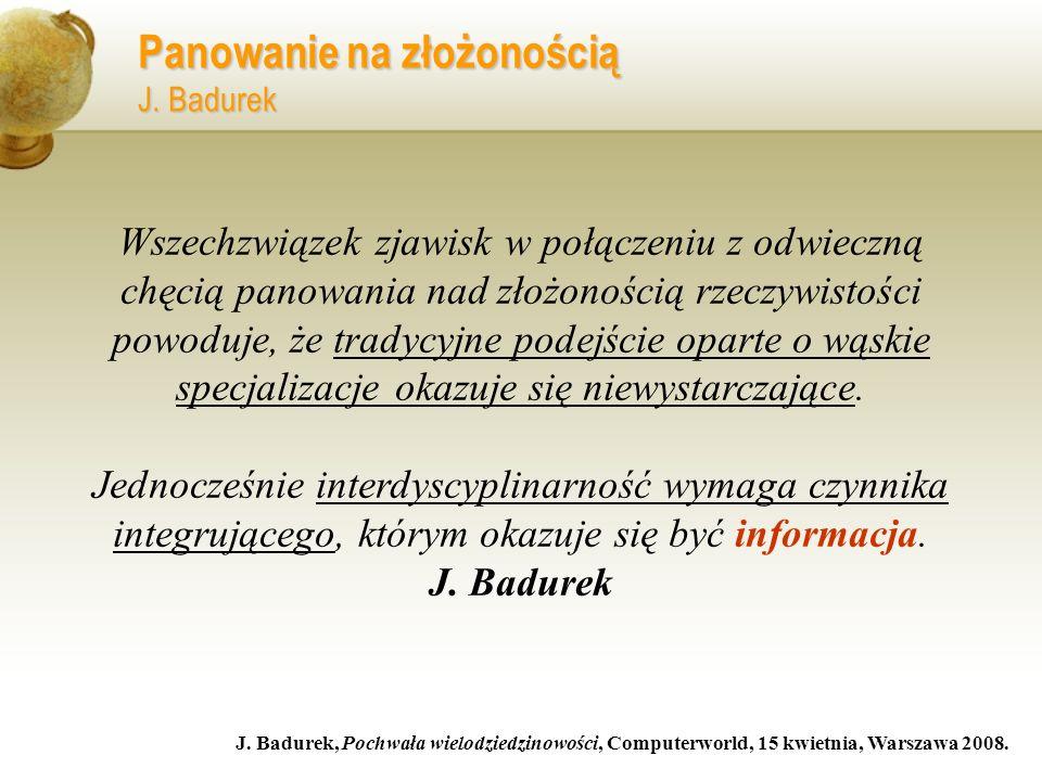 Panowanie na złożonością J. Badurek J. Badurek, Pochwała wielodziedzinowości, Computerworld, 15 kwietnia, Warszawa 2008. Wszechzwiązek zjawisk w połąc