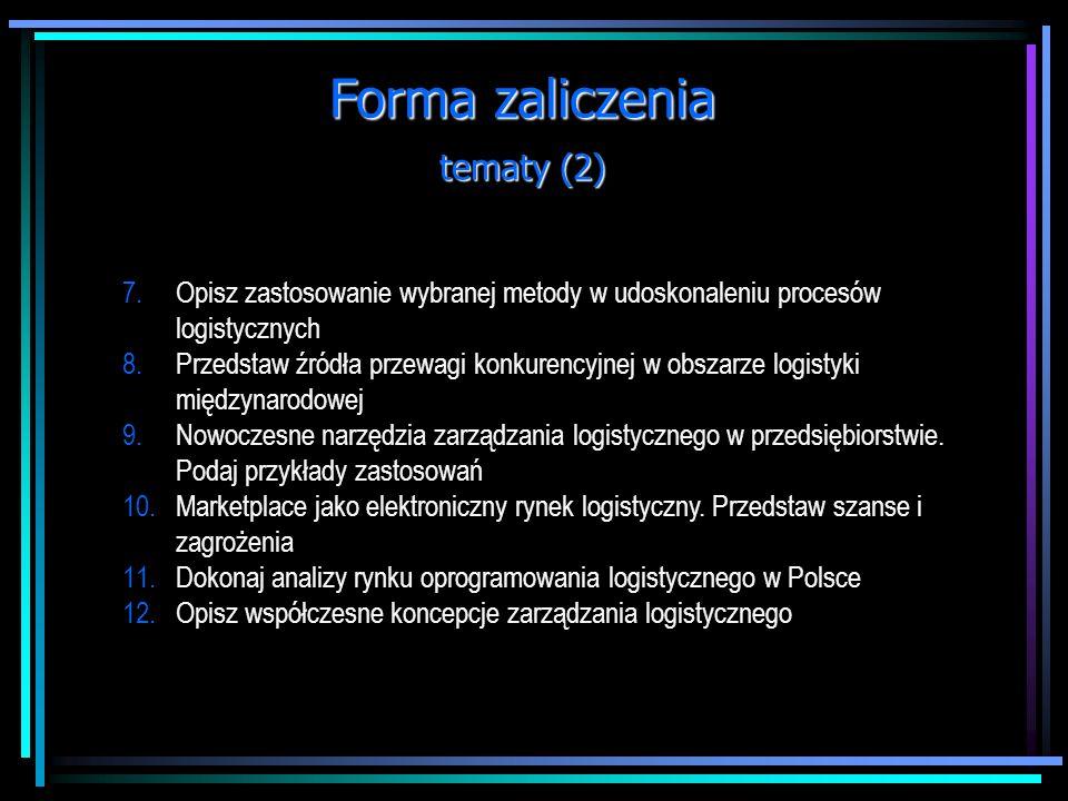 Forma zaliczenia tematy (1) 1.Przedstaw na dowolnym przykładzie ideę zintegrowanego zarządzania logistycznego 2.Przedstaw charakterystykę rozwiązań MR