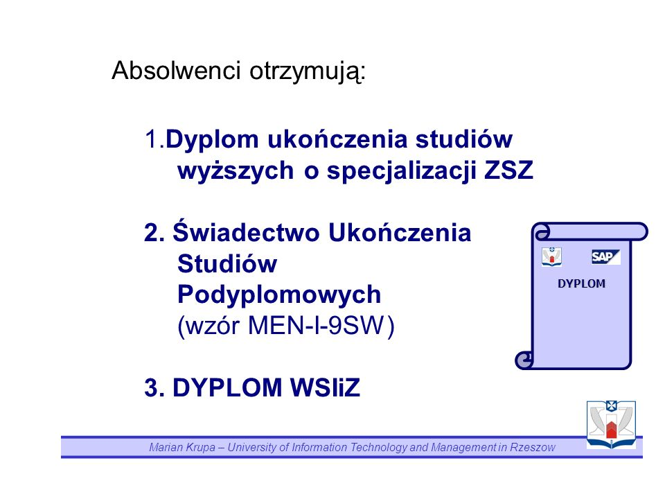 Marian Krupa – University of Information Technology and Management in Rzeszow 1.Dyplom ukończenia studiów wyższych o specjalizacji ZSZ 2.