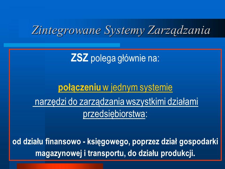 ZSZ polega głównie na: połączeniu w jednym systemie narzędzi do zarządzania wszystkimi działami przedsiębiorstwa: od działu finansowo - księgowego, poprzez dział gospodarki magazynowej i transportu, do działu produkcji.