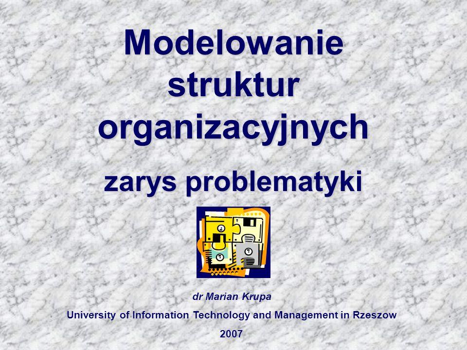 Elementy struktury organizacyjnej: dr Marian Krupa University of Information Technology and Management in Rzeszow 1.Podział pracy – dokonanie wyboru specjalizacji dla wszystkich pracowników.
