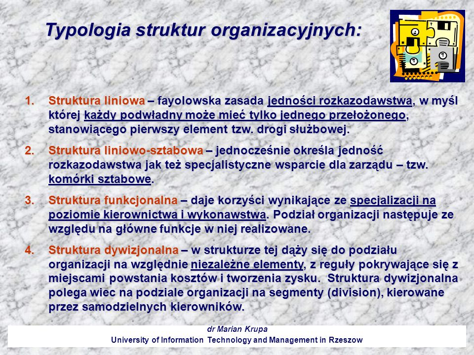 Typologia struktur organizacyjnych: dr Marian Krupa University of Information Technology and Management in Rzeszow 1.Struktura liniowa – fayolowska za