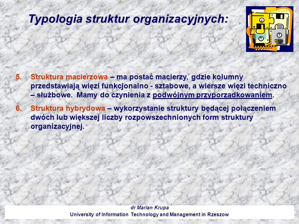 Typologia struktur organizacyjnych: dr Marian Krupa University of Information Technology and Management in Rzeszow 5.Struktura macierzowa – ma postać