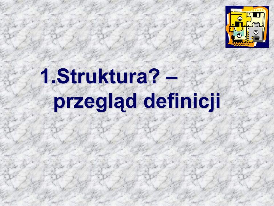 1.Struktura? – przegląd definicji