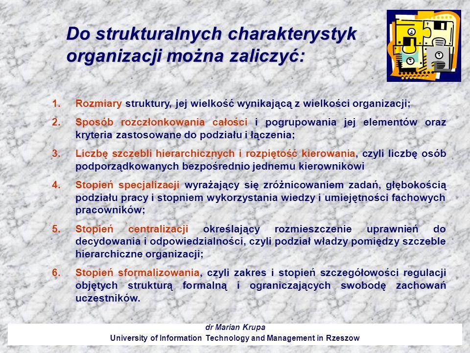 Do strukturalnych charakterystyk organizacji można zaliczyć: dr Marian Krupa University of Information Technology and Management in Rzeszow 1.Rozmiary