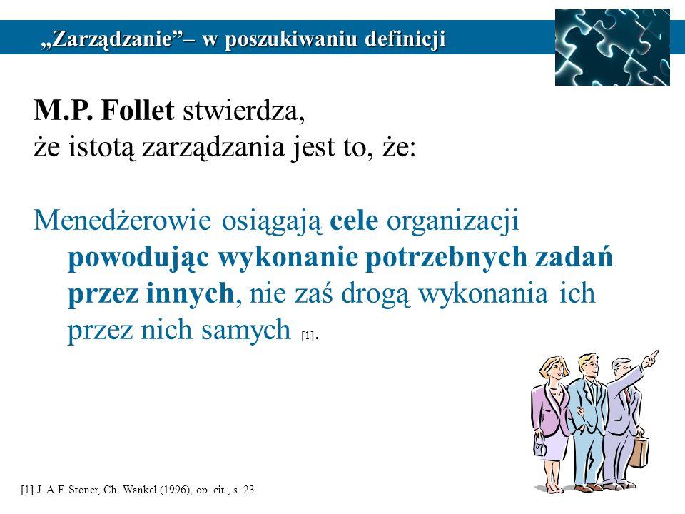M.P. Follet stwierdza, że istotą zarządzania jest to, że: Menedżerowie osiągają cele organizacji powodując wykonanie potrzebnych zadań przez innych, n