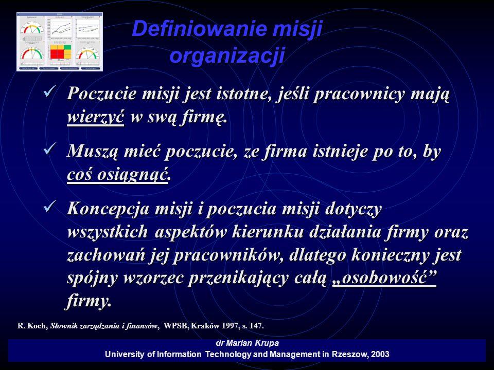 Definiowanie misji organizacji dr Marian Krupa University of Information Technology and Management in Rzeszow, 2003 Poczucie misji jest istotne, jeśli