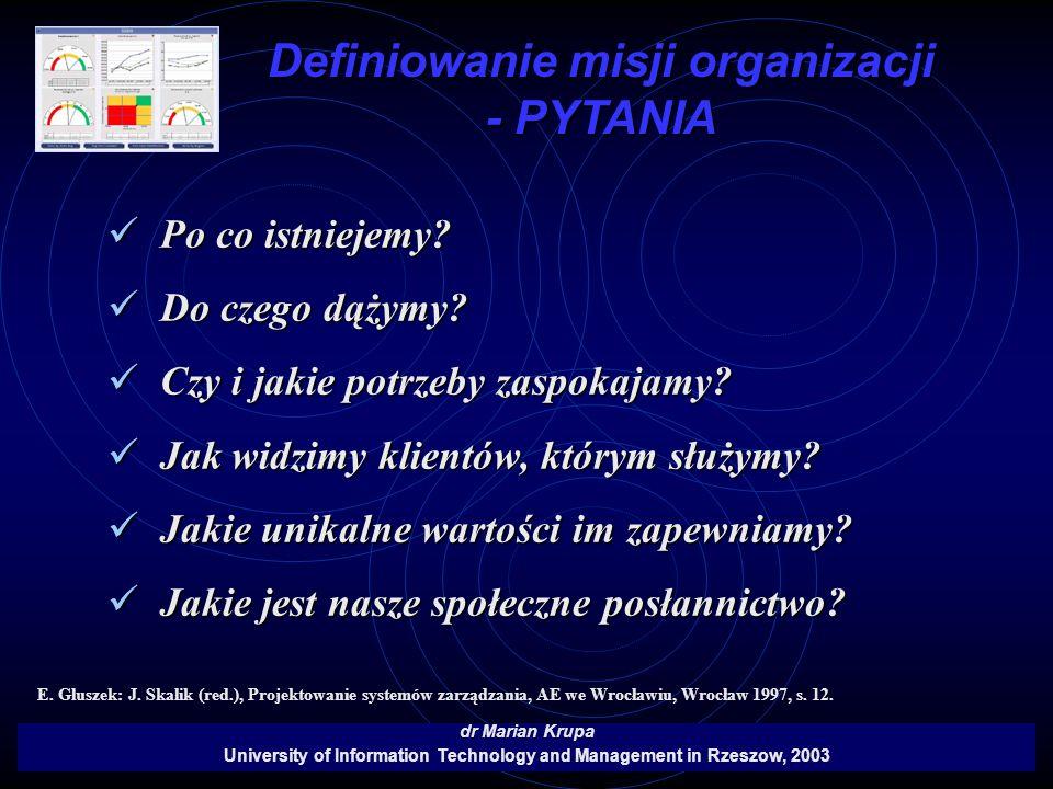 Definiowanie misji organizacji - PYTANIA dr Marian Krupa University of Information Technology and Management in Rzeszow, 2003 Po co istniejemy? Po co