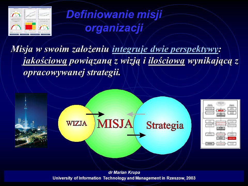 Definiowanie misji organizacji dr Marian Krupa University of Information Technology and Management in Rzeszow, 2003 Misja w swoim założeniu integruje