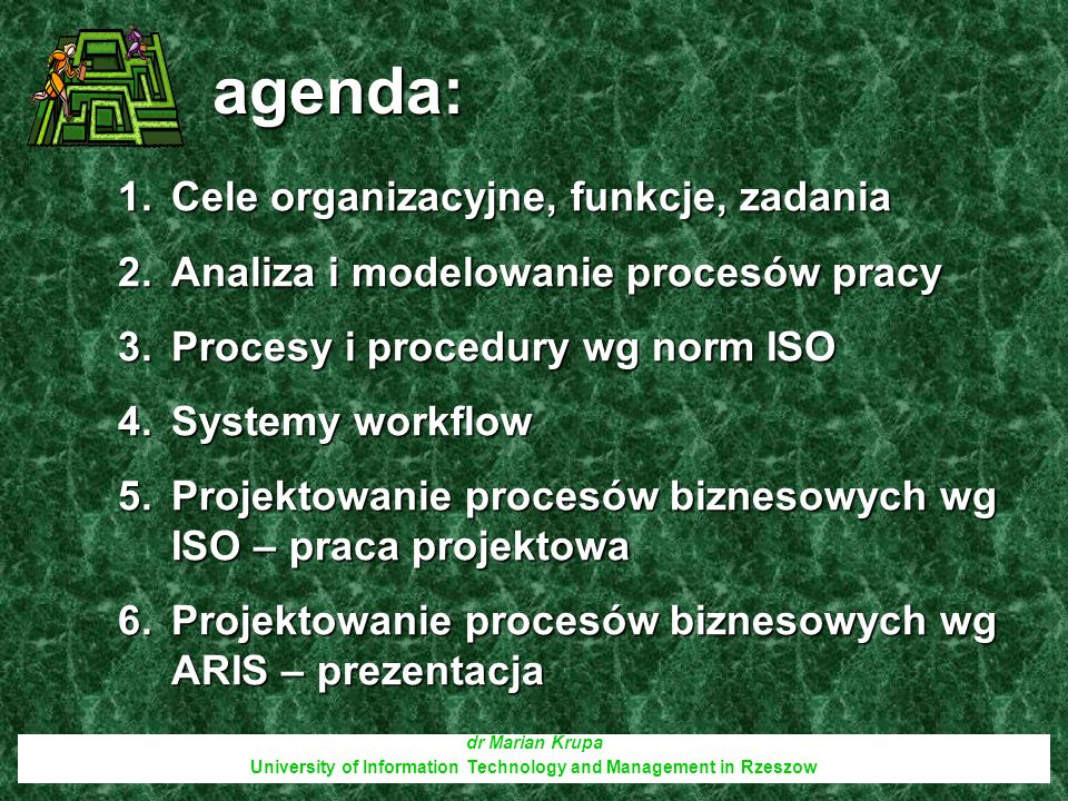 agenda: dr Marian Krupa University of Information Technology and Management in Rzeszow 1.Cele organizacyjne, funkcje, zadania 2.Analiza i modelowanie