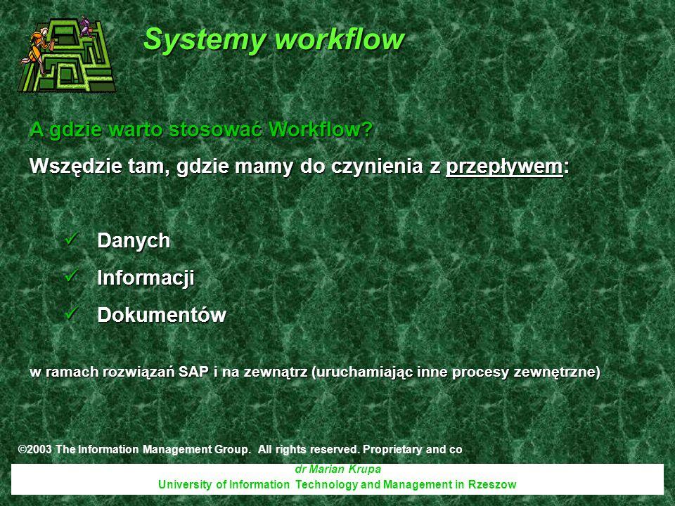 dr Marian Krupa University of Information Technology and Management in Rzeszow A gdzie warto stosować Workflow? Wszędzie tam, gdzie mamy do czynienia