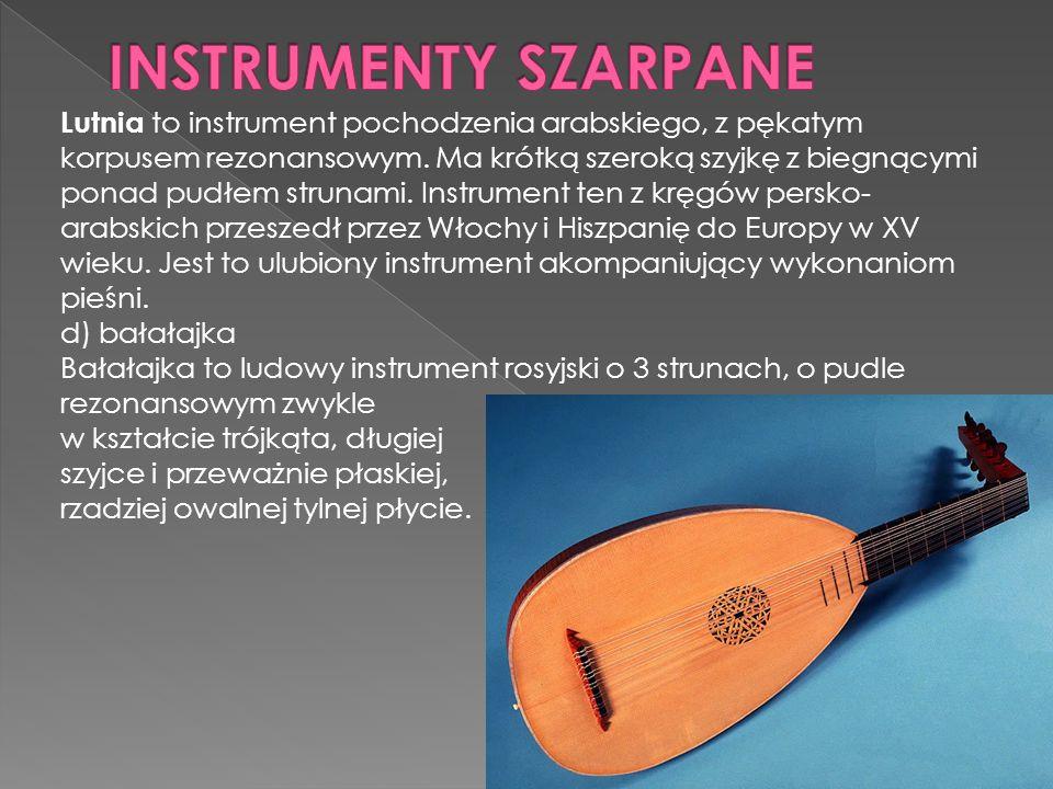 Lutnia to instrument pochodzenia arabskiego, z pękatym korpusem rezonansowym.