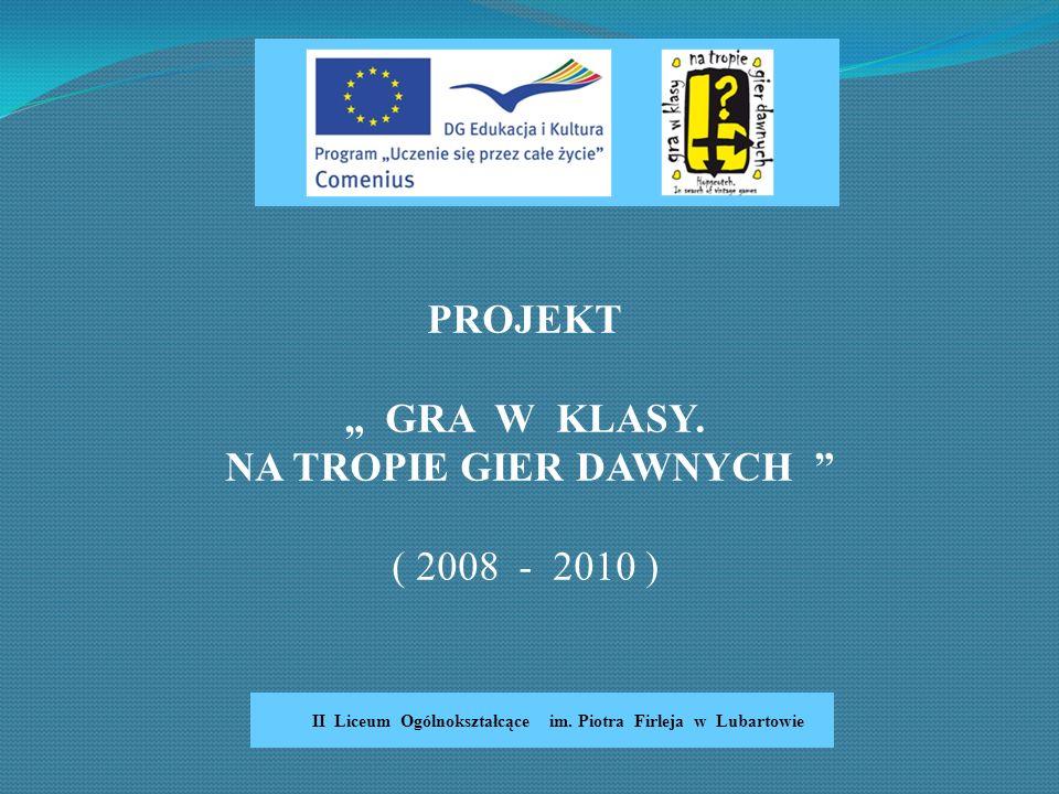 PROJEKT GRA W KLASY. NA TROPIE GIER DAWNYCH ( 2008 - 2010 ) II Liceum Ogólnokształcące im. Piotra Firleja w Lubartowie