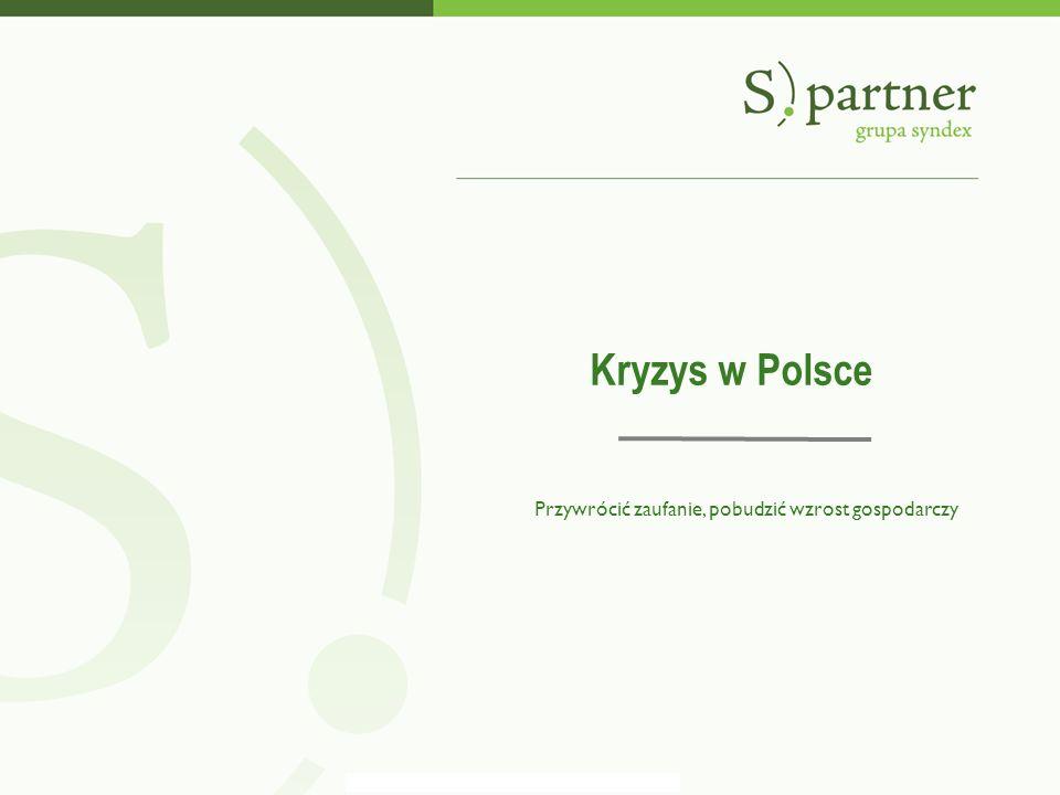 Kryzys w Polsce Przywrócić zaufanie, pobudzić wzrost gospodarczy
