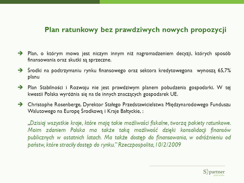 Plan ratunkowy bez prawdziwych nowych propozycji Plan, o którym mowa jest niczym innym niż nagromadzeniem decyzji, których sposób finansowania oraz skutki są sprzeczne.