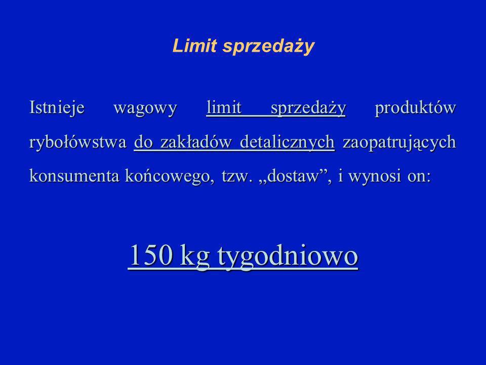 Limit sprzedaży Istnieje wagowy limit sprzedaży produktów rybołówstwa do zakładów detalicznych zaopatrujących konsumenta końcowego, tzw.