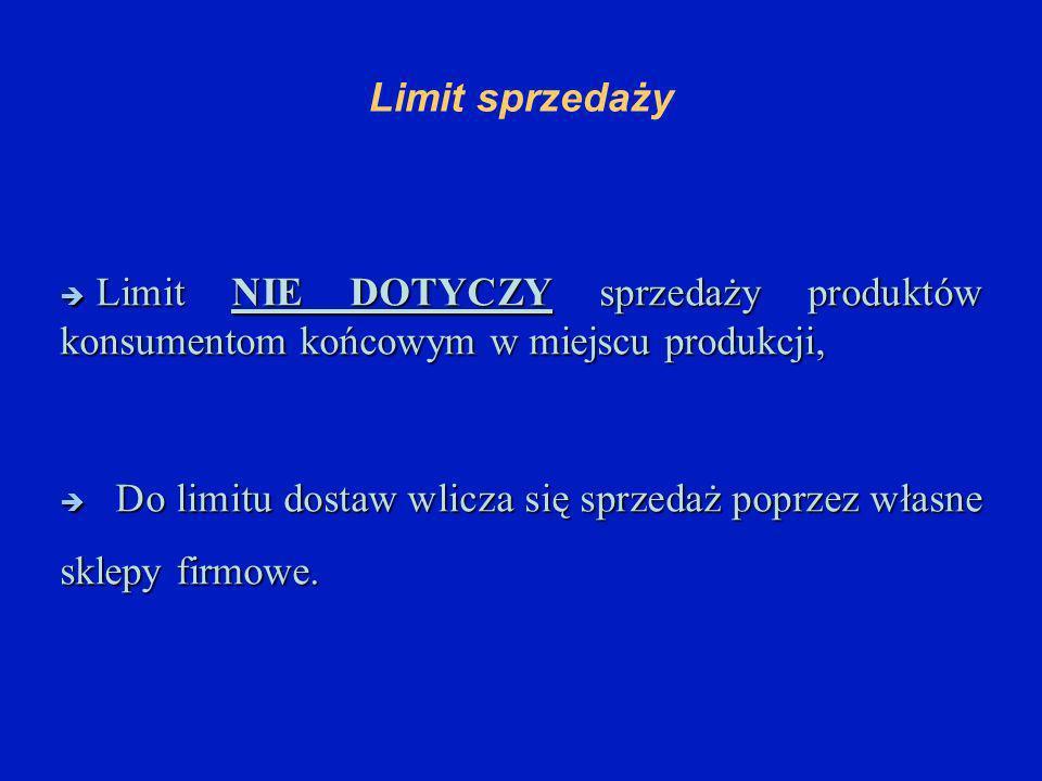 Limit sprzedaży Limit NIE DOTYCZY sprzedaży produktów konsumentom końcowym w miejscu produkcji, Limit NIE DOTYCZY sprzedaży produktów konsumentom końcowym w miejscu produkcji, Do limitu dostaw wlicza się sprzedaż poprzez własne sklepy firmowe.