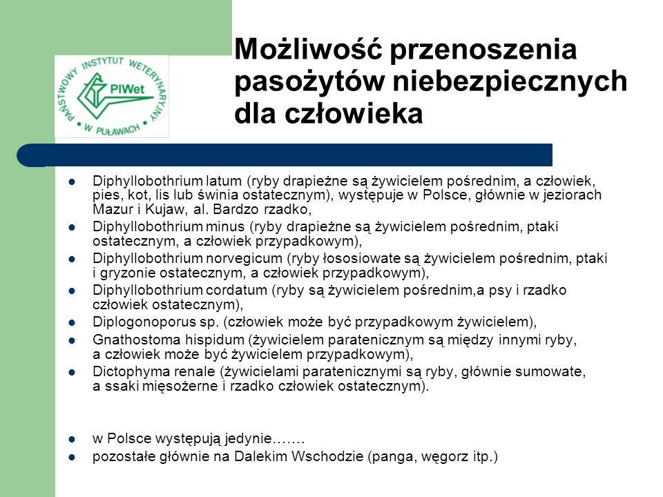 Diphyllobothrium latum (ryby drapieżne są żywicielem pośrednim, a człowiek, pies, kot, lis lub świnia ostatecznym), występuje w Polsce, głównie w jezi