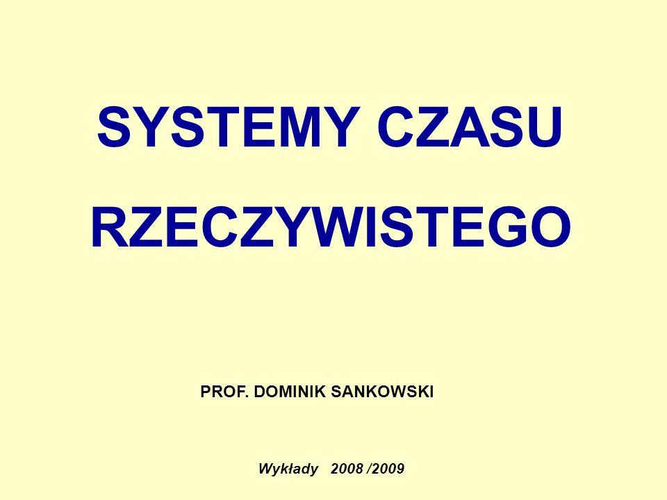 SYSTEMY CZASU RZECZYWISTEGO Wykłady 2008 /2009 PROF. DOMINIK SANKOWSKI