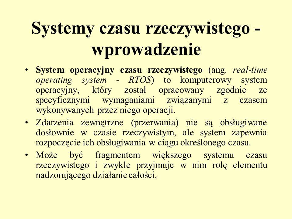 Systemy czasu rzeczywistego - wprowadzenie System operacyjny czasu rzeczywistego (ang. real-time operating system - RTOS) to komputerowy system operac