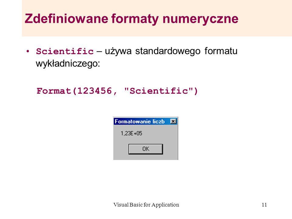 Visual Basic for Application11 Zdefiniowane formaty numeryczne Scientific – używa standardowego formatu wykładniczego: Format(123456,